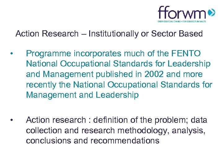 Action Research – Institutionally or Sector Based • Programme incorporates much of the FENTO