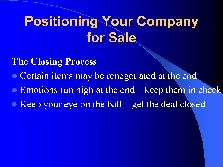 Positioning Your Company for Sale The Closing Process l Certain items may be renegotiated