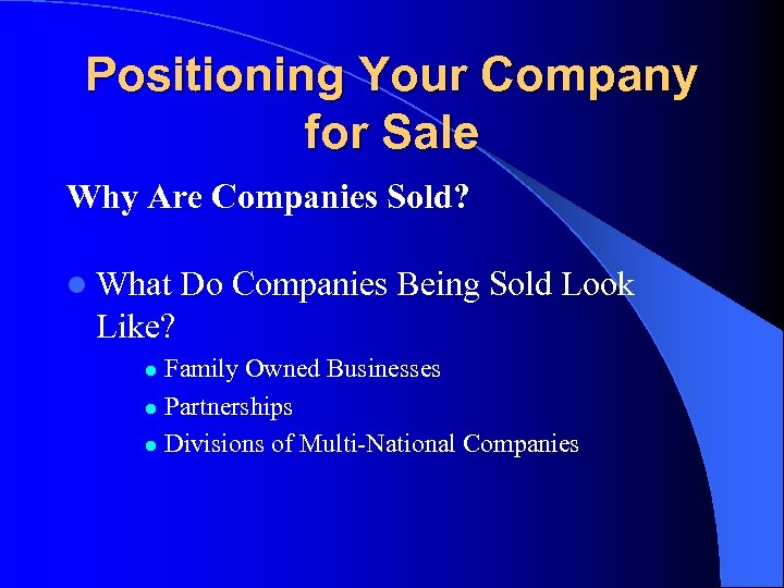 Positioning Your Company for Sale Why Are Companies Sold? l What Do Companies Being