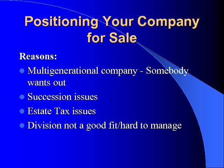 Positioning Your Company for Sale Reasons: l Multigenerational company - Somebody wants out l