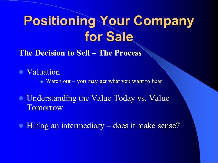 Positioning Your Company for Sale The Decision to Sell – The Process l Valuation