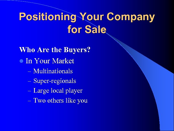 Positioning Your Company for Sale Who Are the Buyers? l In Your Market –