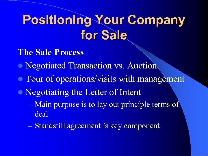 Positioning Your Company for Sale The Sale Process l Negotiated Transaction vs. Auction l