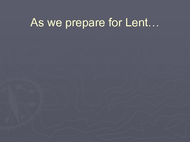 As we prepare for Lent…