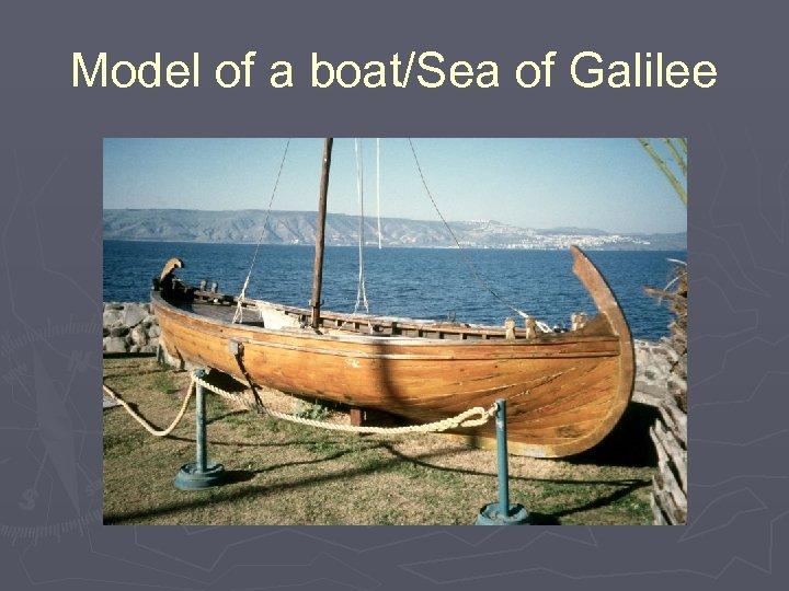 Model of a boat/Sea of Galilee