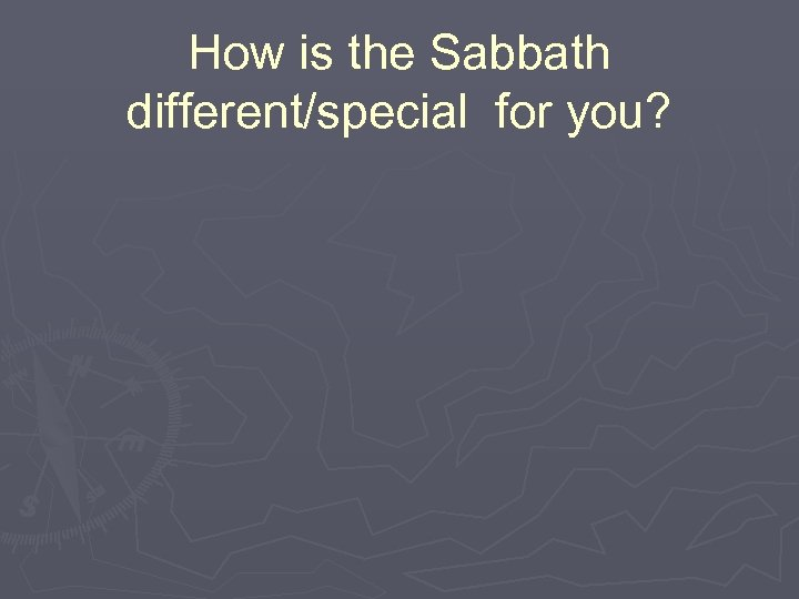 How is the Sabbath different/special for you?