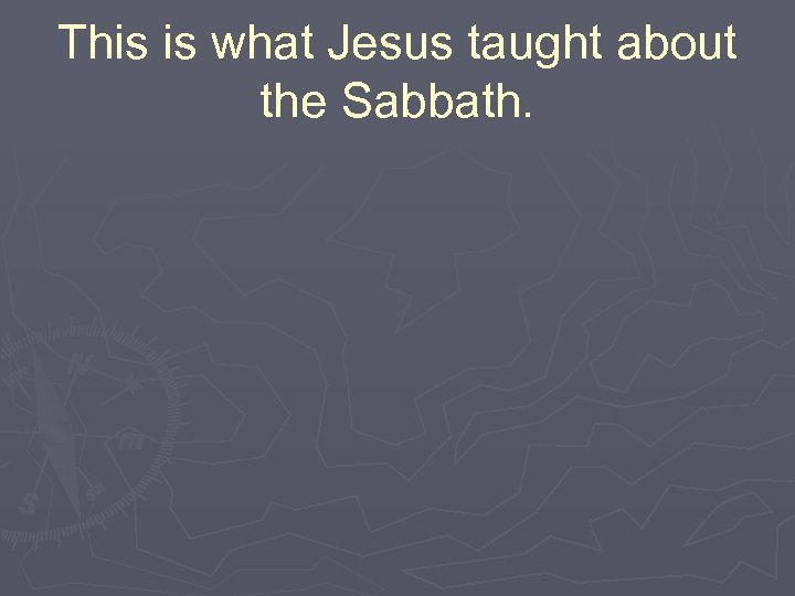 This is what Jesus taught about the Sabbath.