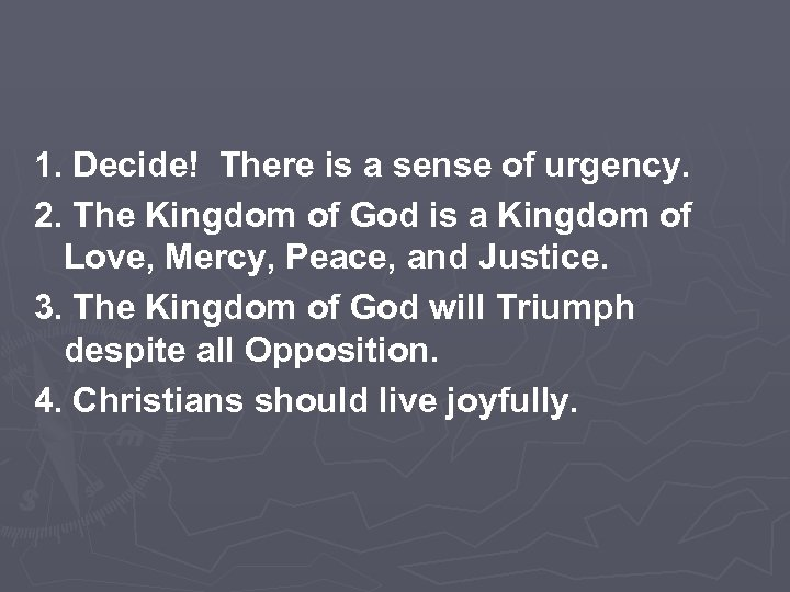 1. Decide! There is a sense of urgency. 2. The Kingdom of God is
