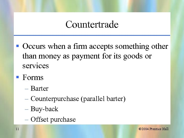 Countertrade § Occurs when a firm accepts something other than money as payment for