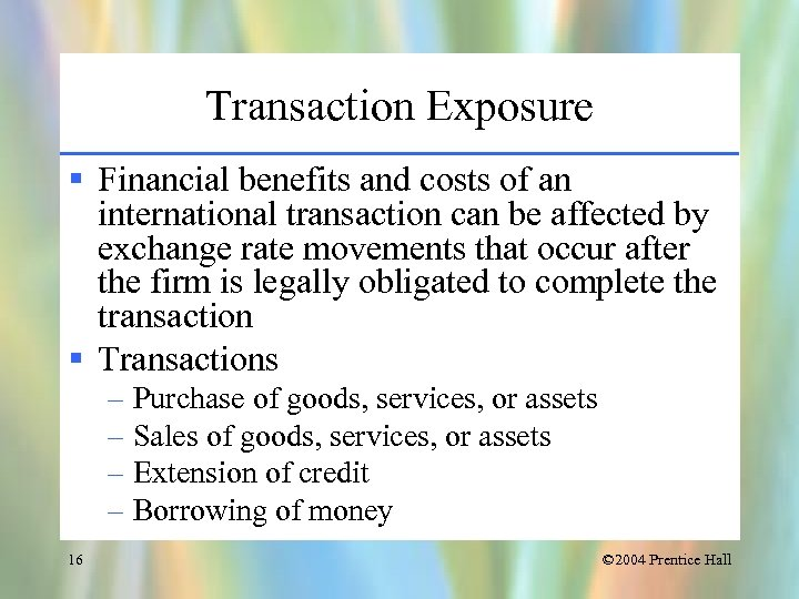 Transaction Exposure § Financial benefits and costs of an international transaction can be affected
