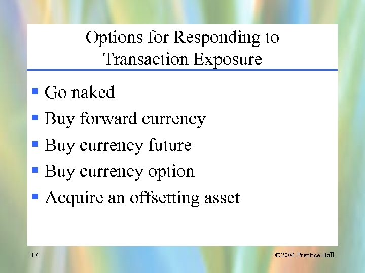 Options for Responding to Transaction Exposure § Go naked § Buy forward currency §