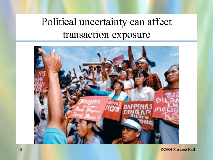 Political uncertainty can affect transaction exposure 18 © 2004 Prentice Hall