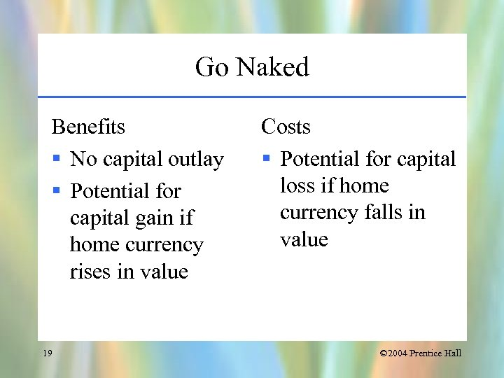 Go Naked Benefits § No capital outlay § Potential for capital gain if home