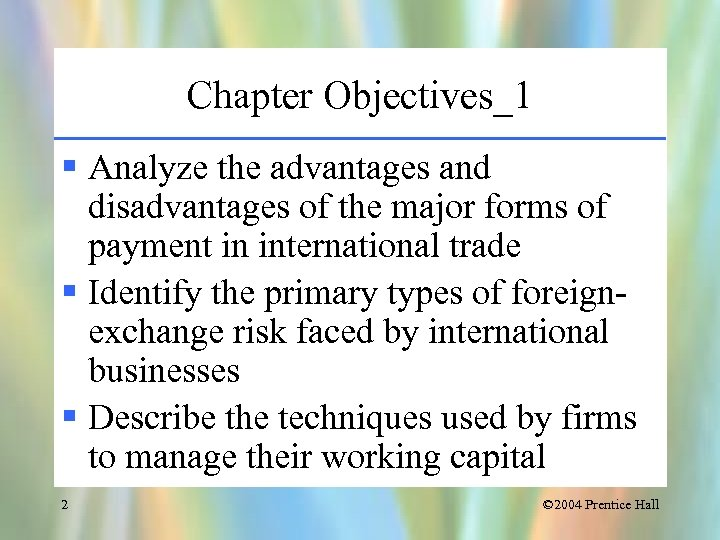 Chapter Objectives_1 § Analyze the advantages and disadvantages of the major forms of payment