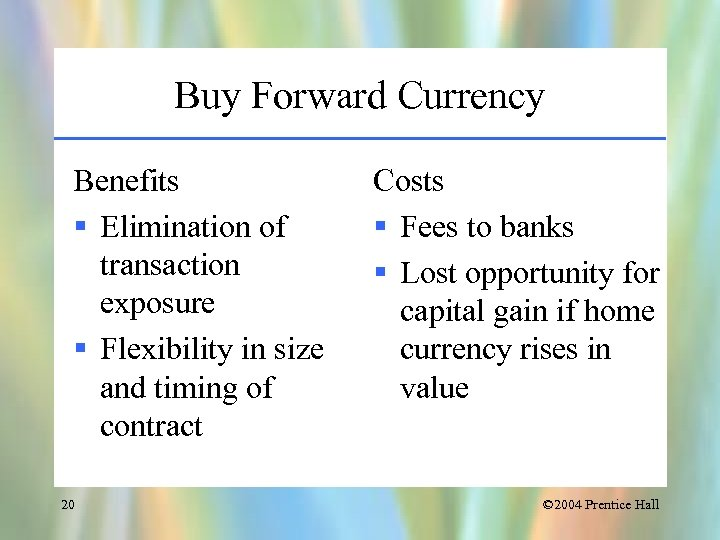 Buy Forward Currency Benefits § Elimination of transaction exposure § Flexibility in size and