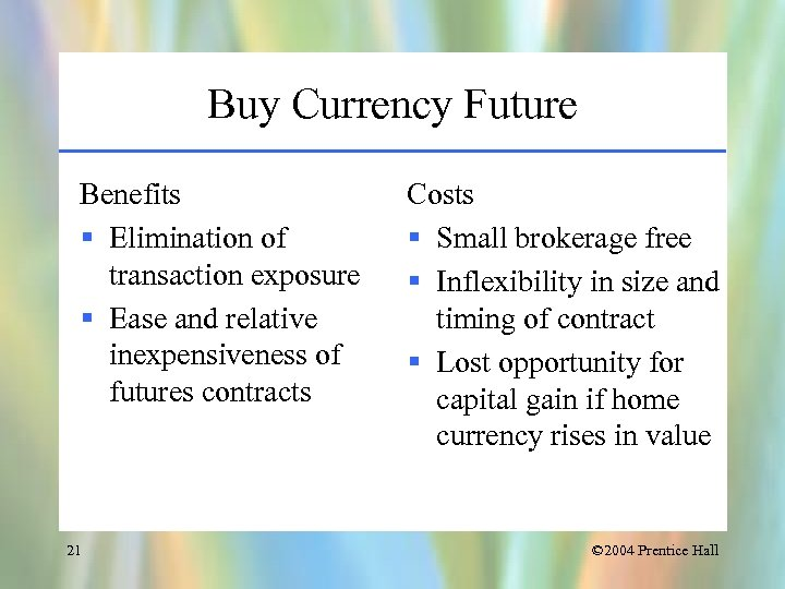 Buy Currency Future Benefits § Elimination of transaction exposure § Ease and relative inexpensiveness