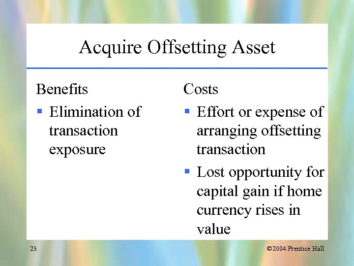 Acquire Offsetting Asset Benefits § Elimination of transaction exposure 23 Costs § Effort or