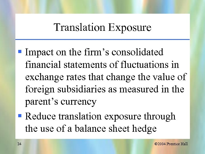 Translation Exposure § Impact on the firm's consolidated financial statements of fluctuations in exchange