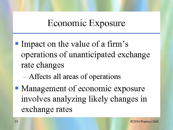 Economic Exposure § Impact on the value of a firm's operations of unanticipated exchange