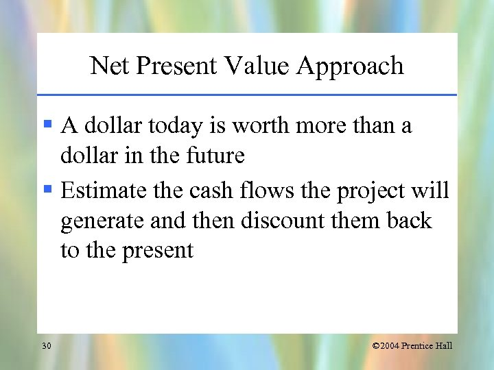 Net Present Value Approach § A dollar today is worth more than a dollar