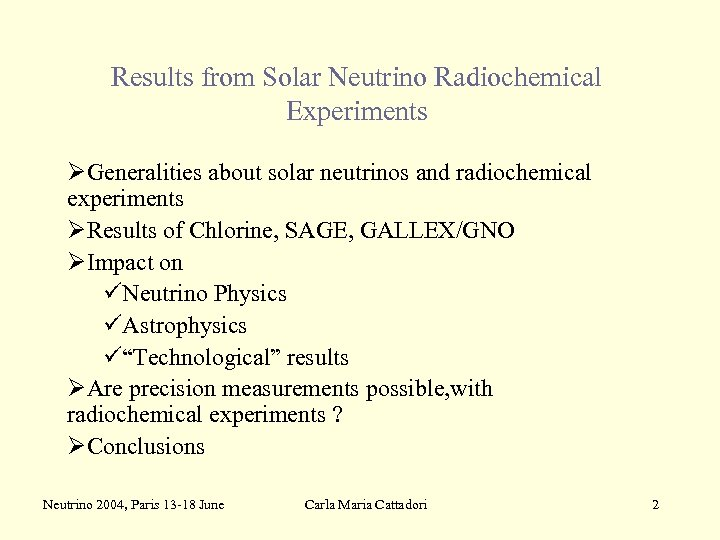Results from Solar Neutrino Radiochemical Experiments ØGeneralities about solar neutrinos and radiochemical experiments ØResults
