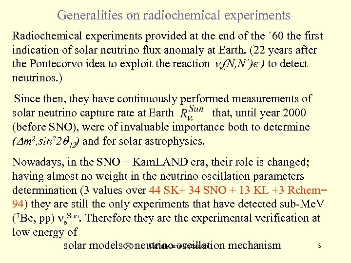 Generalities on radiochemical experiments Radiochemical experiments provided at the end of the ´ 60