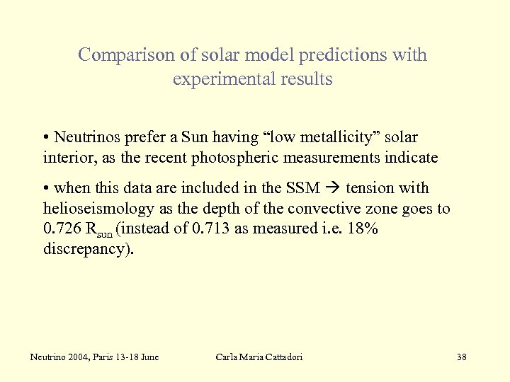 Comparison of solar model predictions with experimental results • Neutrinos prefer a Sun having