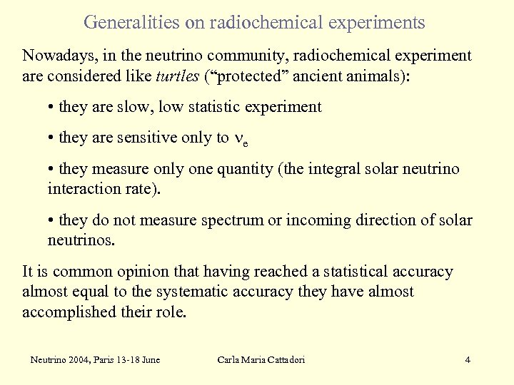 Generalities on radiochemical experiments Nowadays, in the neutrino community, radiochemical experiment are considered like