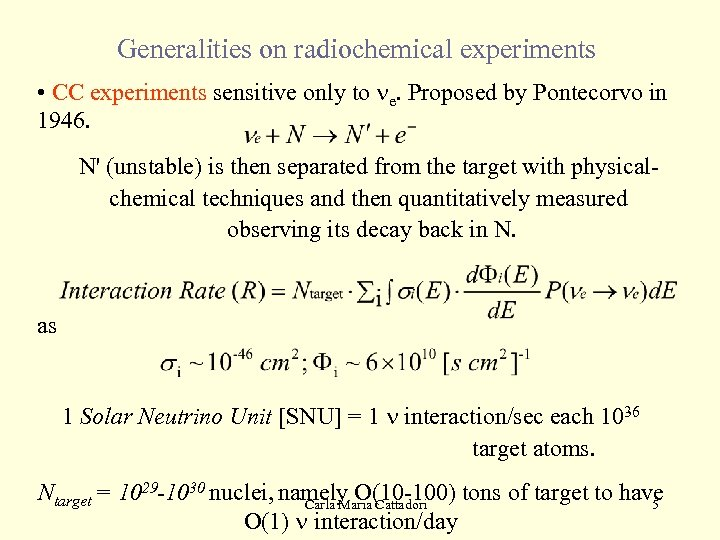 Generalities on radiochemical experiments • CC experiments sensitive only to ne. Proposed by Pontecorvo