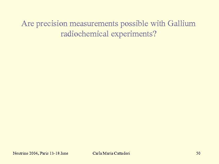 Are precision measurements possible with Gallium radiochemical experiments? Neutrino 2004, Paris 13 -18 June