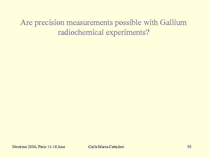 Are precision measurements possible with Gallium radiochemical experiments? Neutrino 2004, Paris 13 -18 June