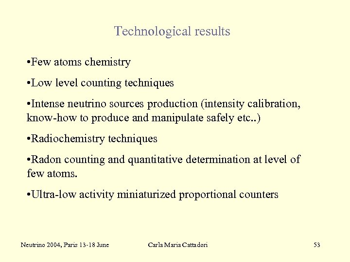 Technological results • Few atoms chemistry • Low level counting techniques • Intense neutrino