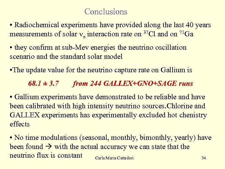Conclusions • Radiochemical experiments have provided along the last 40 years measurements of solar