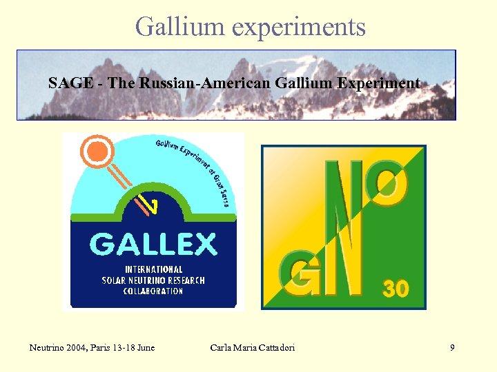 Gallium experiments SAGE - The Russian-American Gallium Experiment Neutrino 2004, Paris 13 -18 June