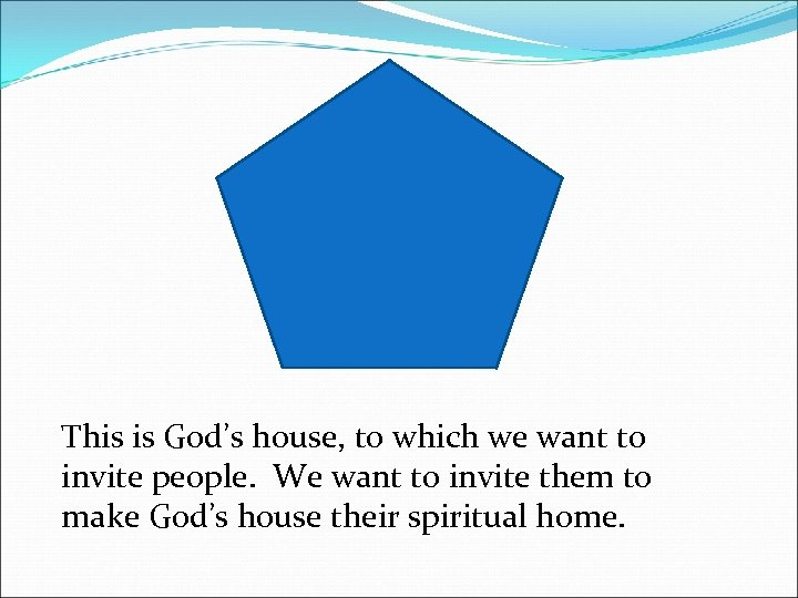 This is God's house, to which we want to invite people. We want to
