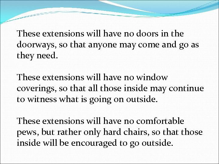 These extensions will have no doors in the doorways, so that anyone may come