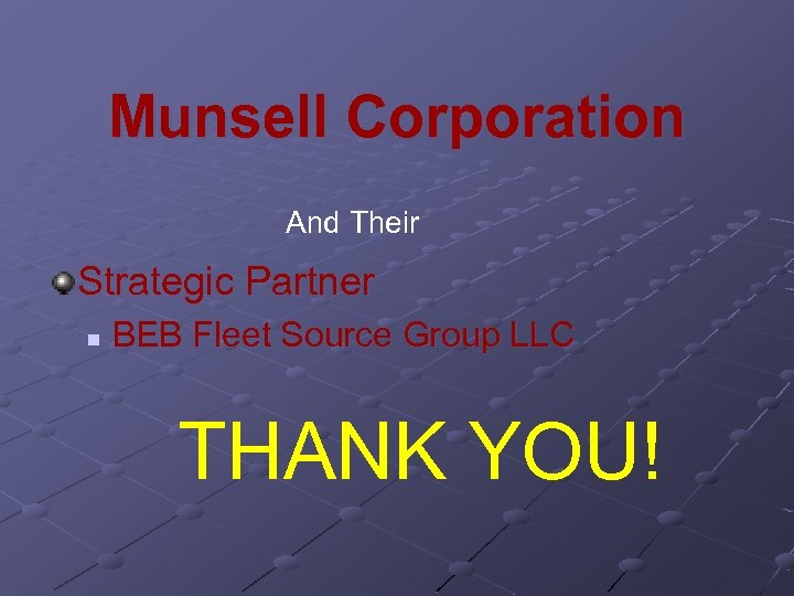 Munsell Corporation And Their Strategic Partner n BEB Fleet Source Group LLC THANK YOU!