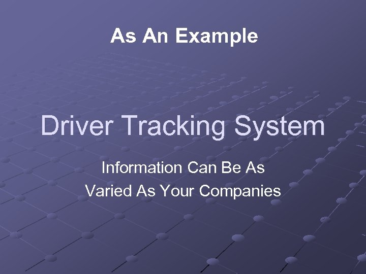 As An Example Driver Tracking System Information Can Be As Varied As Your Companies