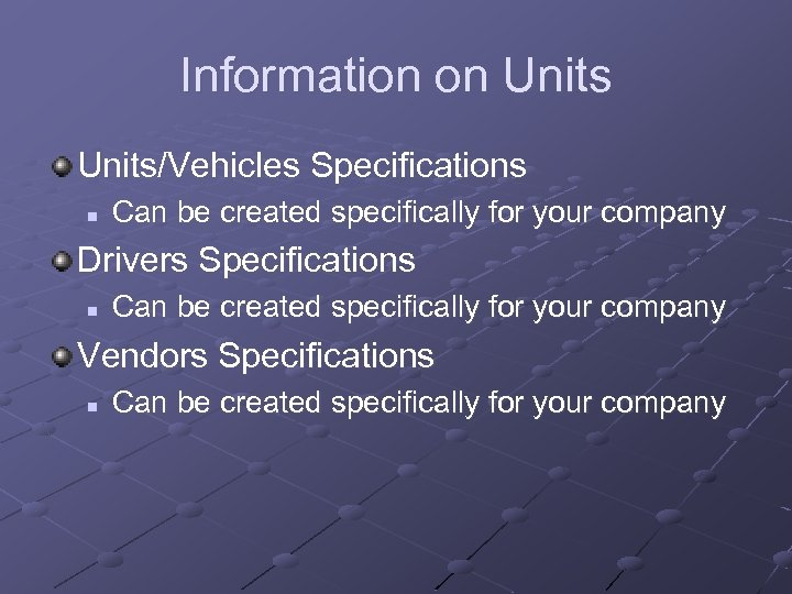Information on Units/Vehicles Specifications n Can be created specifically for your company Drivers Specifications