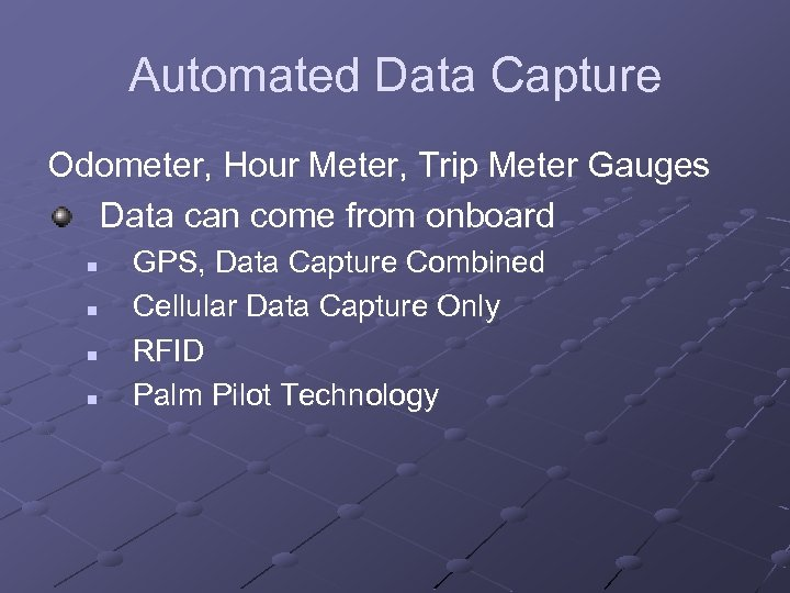 Automated Data Capture Odometer, Hour Meter, Trip Meter Gauges Data can come from onboard