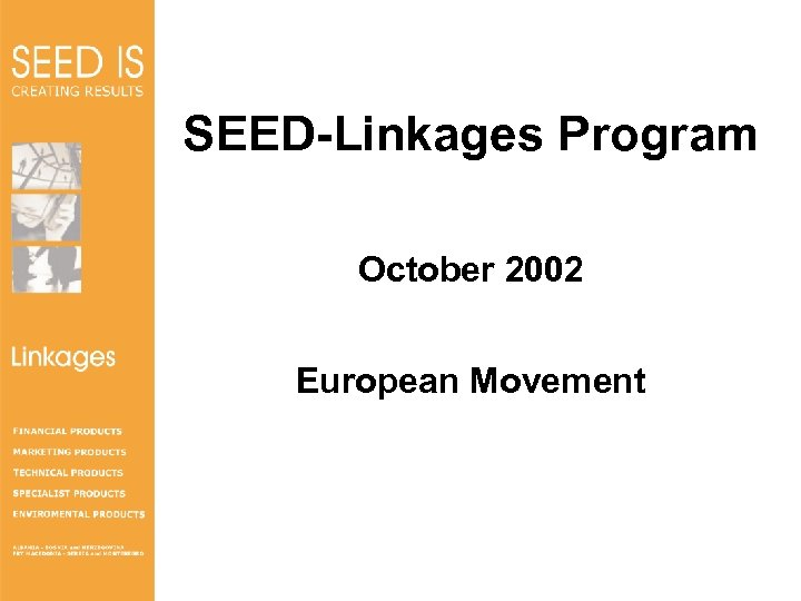 SEED-Linkages Program October 2002 Linkages European Movement