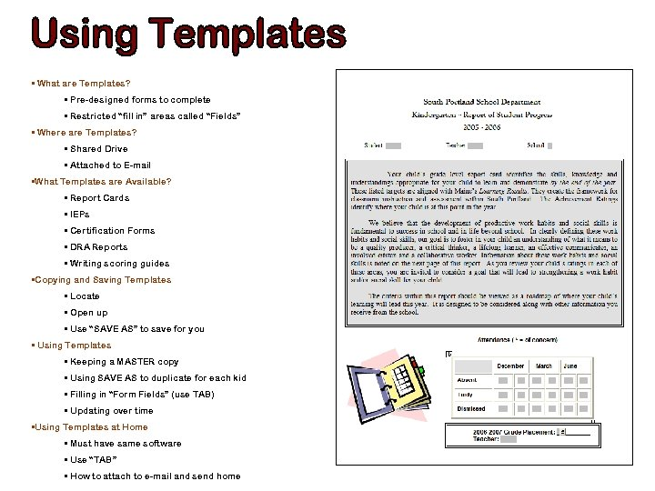 "• What are Templates? • Pre-designed forms to complete • Restricted ""fill in"""