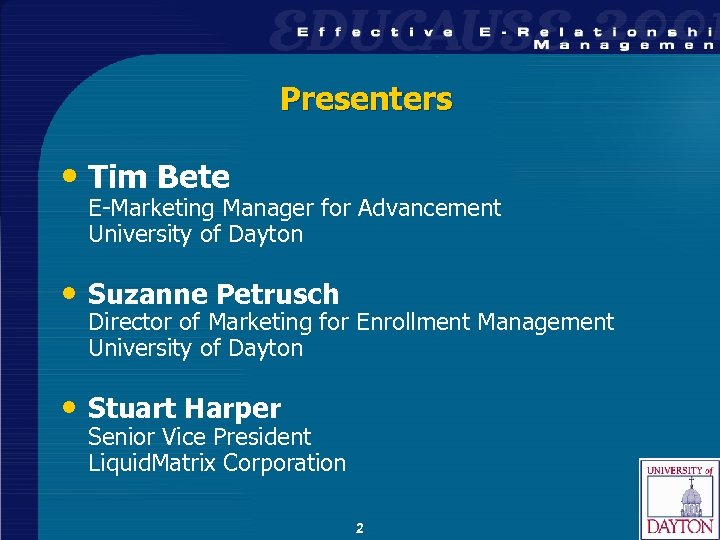 Presenters • Tim Bete E-Marketing Manager for Advancement University of Dayton • Suzanne Petrusch