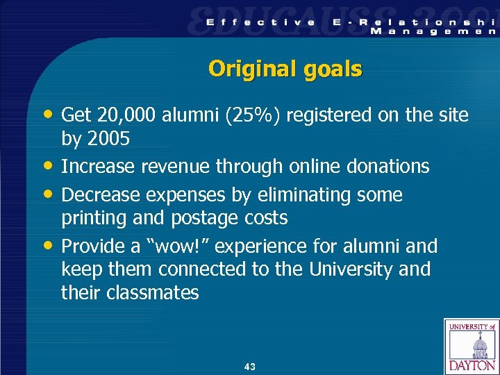Original goals • Get 20, 000 alumni (25%) registered on the site • •