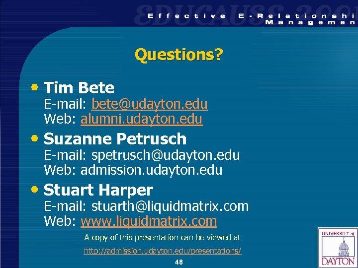 Questions? • Tim Bete E-mail: bete@udayton. edu Web: alumni. udayton. edu • Suzanne Petrusch