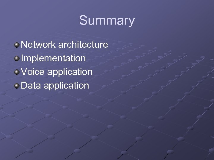 Summary Network architecture Implementation Voice application Data application