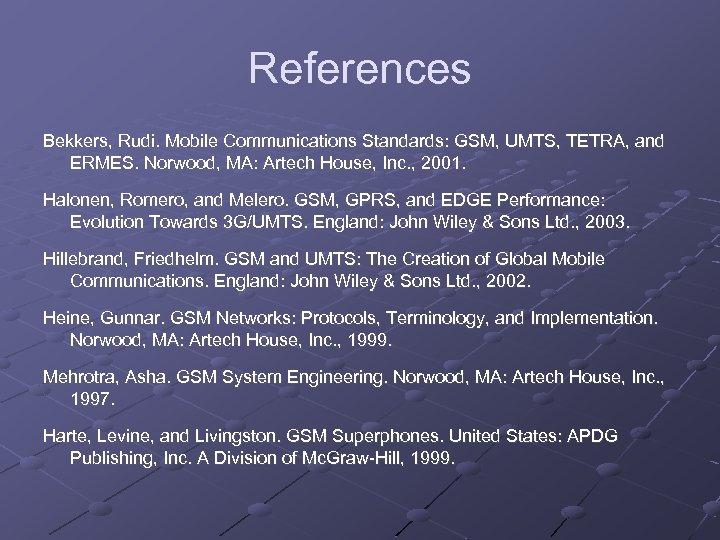 References Bekkers, Rudi. Mobile Communications Standards: GSM, UMTS, TETRA, and ERMES. Norwood, MA: Artech