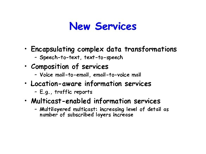 New Services • Encapsulating complex data transformations – Speech-to-text, text-to-speech • Composition of services