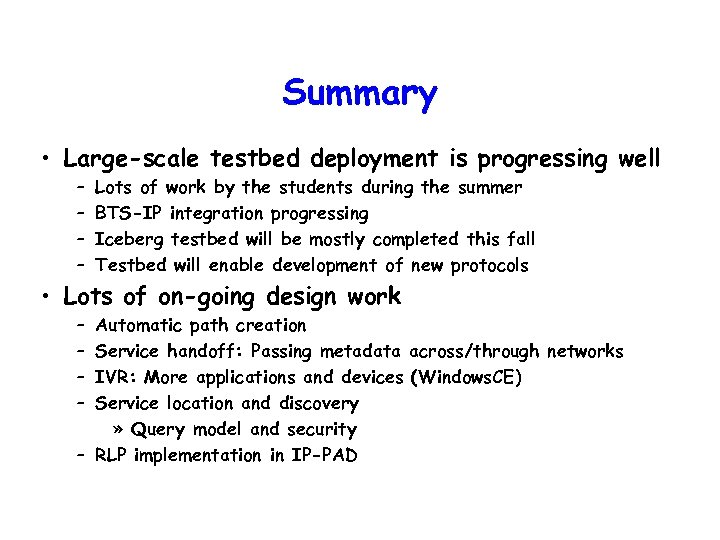 Summary • Large-scale testbed deployment is progressing well – – Lots of work by
