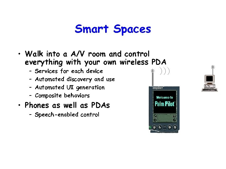Smart Spaces • Walk into a A/V room and control everything with your own
